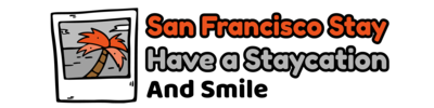 San Francisco Stay – Have a Staycation and Smile